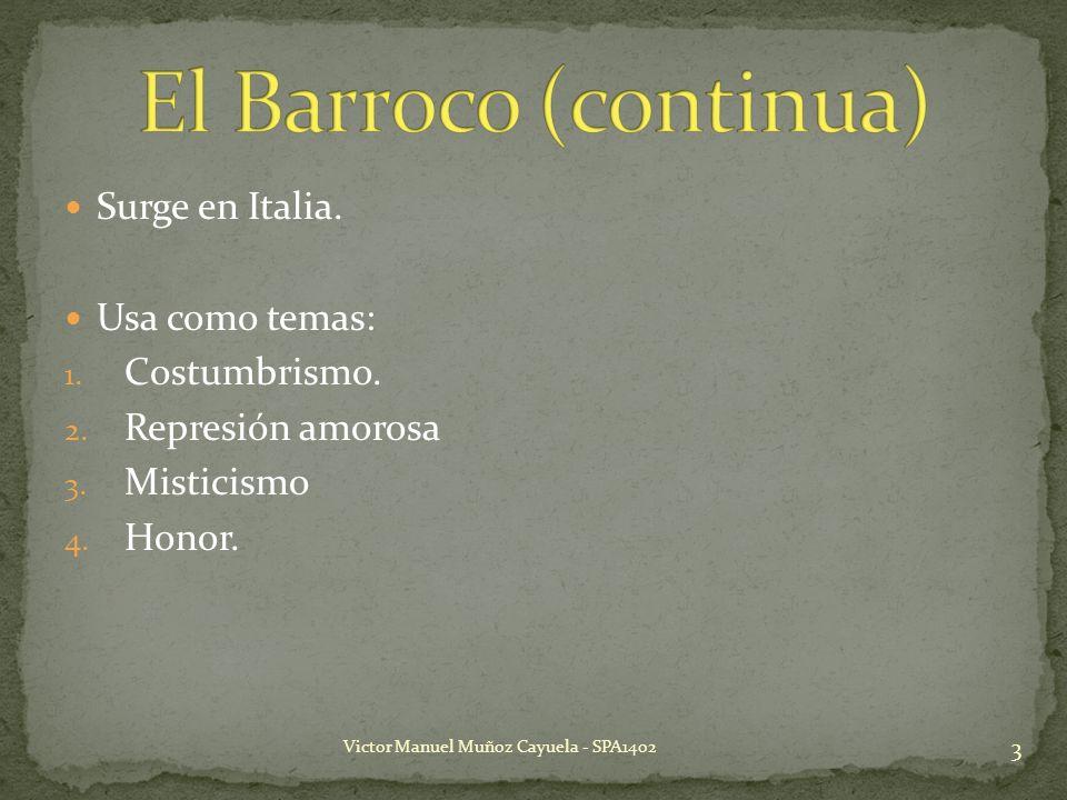 El Barroco (continua) Surge en Italia. Usa como temas: Costumbrismo.