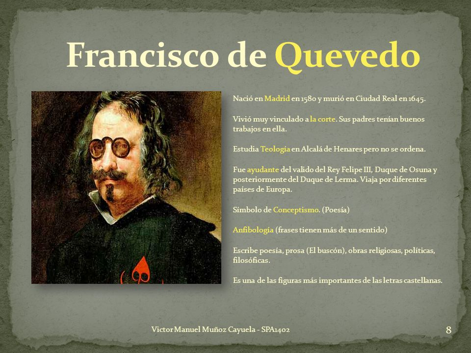 Francisco de Quevedo Nació en Madrid en 1580 y murió en Ciudad Real en 1645.