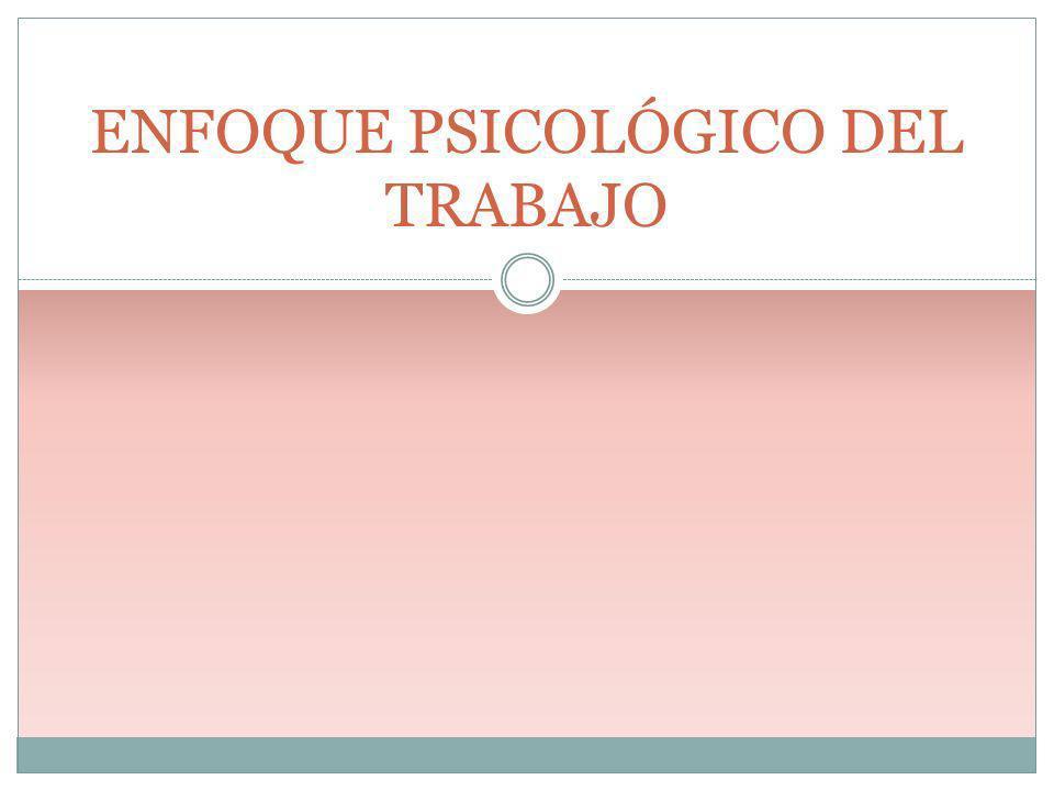 ENFOQUE PSICOLÓGICO DEL TRABAJO