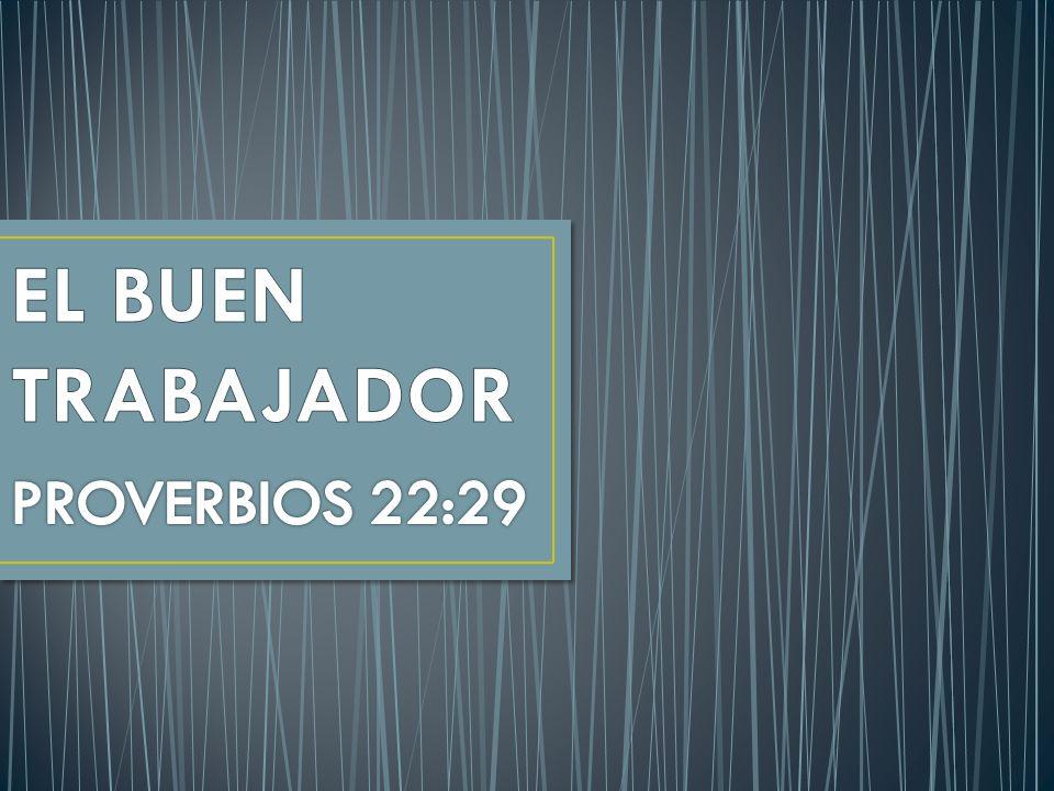 EL BUEN TRABAJADOR PROVERBIOS 22:29