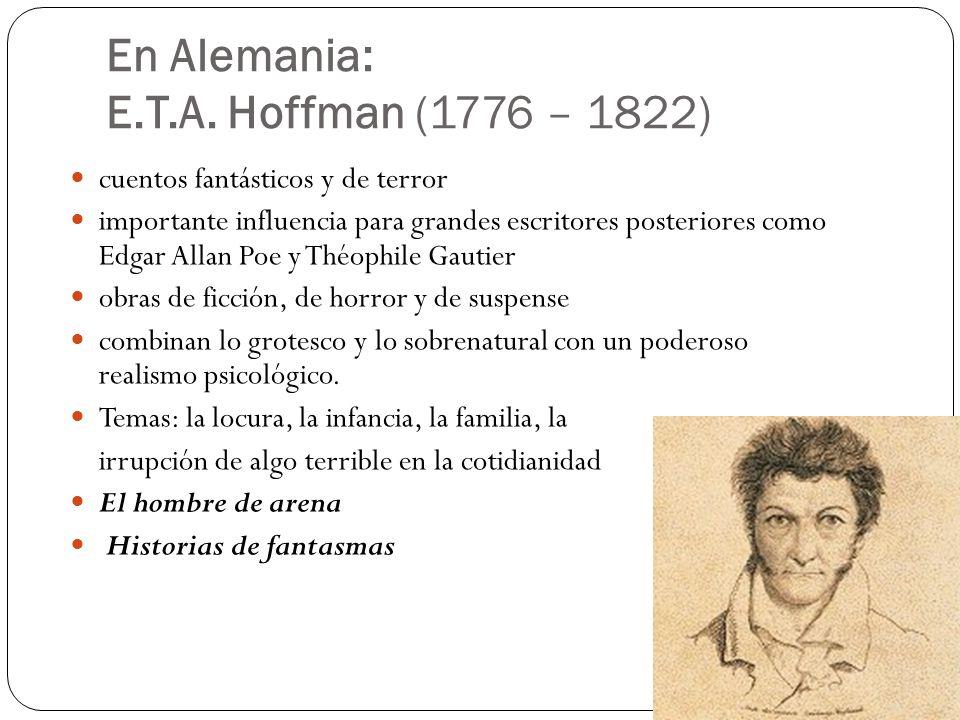 En Alemania: E.T.A. Hoffman (1776 – 1822)