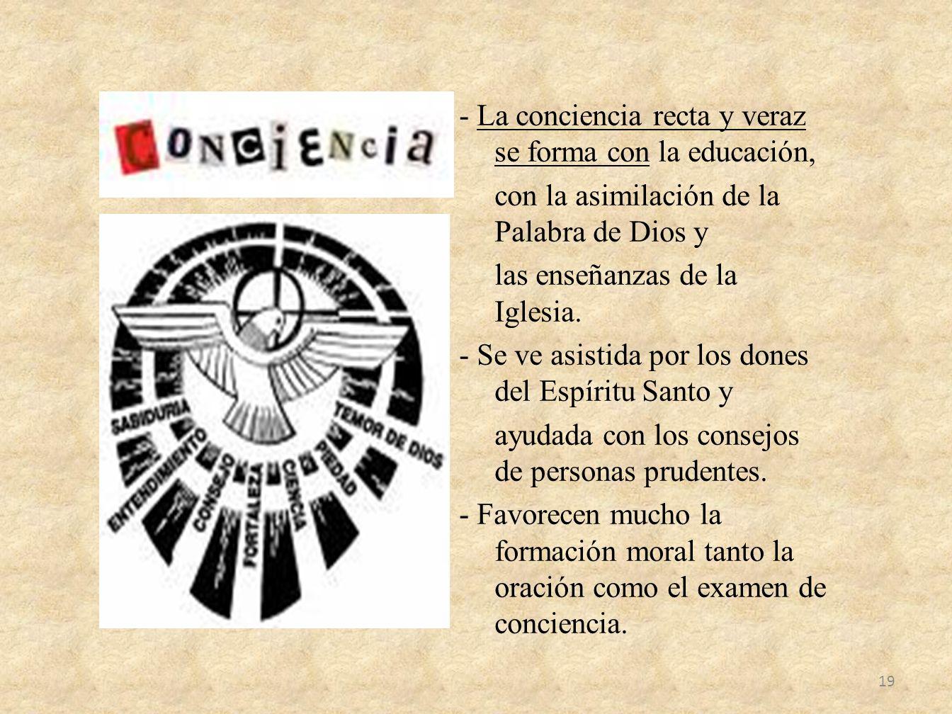 - La conciencia recta y veraz se forma con la educación, con la asimilación de la Palabra de Dios y las enseñanzas de la Iglesia.