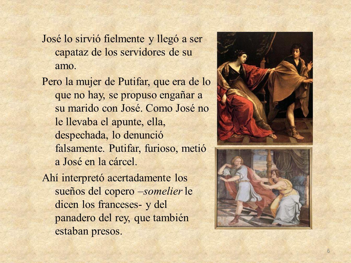 José lo sirvió fielmente y llegó a ser capataz de los servidores de su amo.