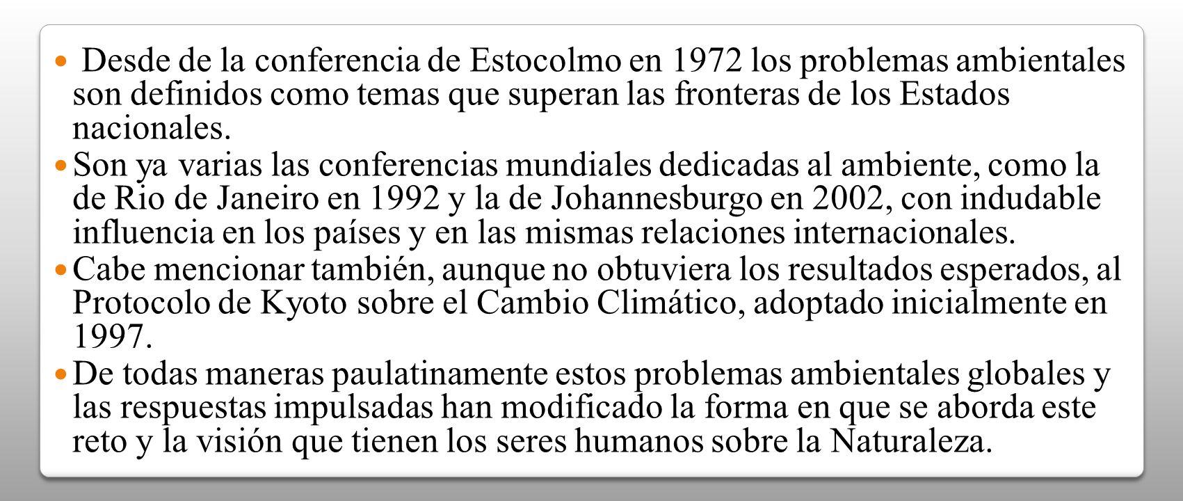 Desde de la conferencia de Estocolmo en 1972 los problemas ambientales son definidos como temas que superan las fronteras de los Estados nacionales.