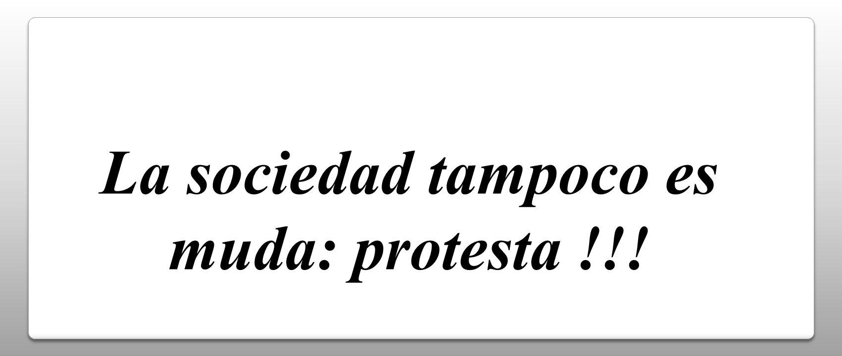 La sociedad tampoco es muda: protesta !!!