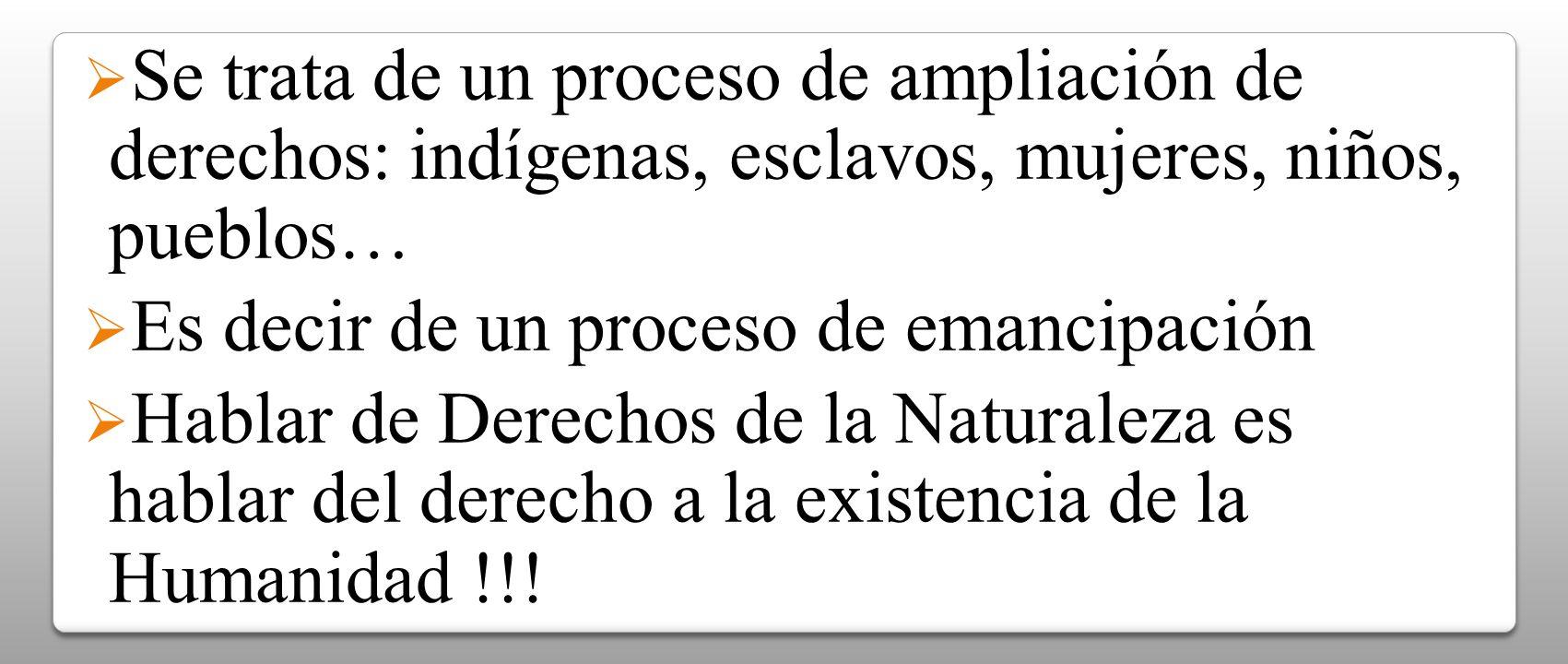 Se trata de un proceso de ampliación de derechos: indígenas, esclavos, mujeres, niños, pueblos…