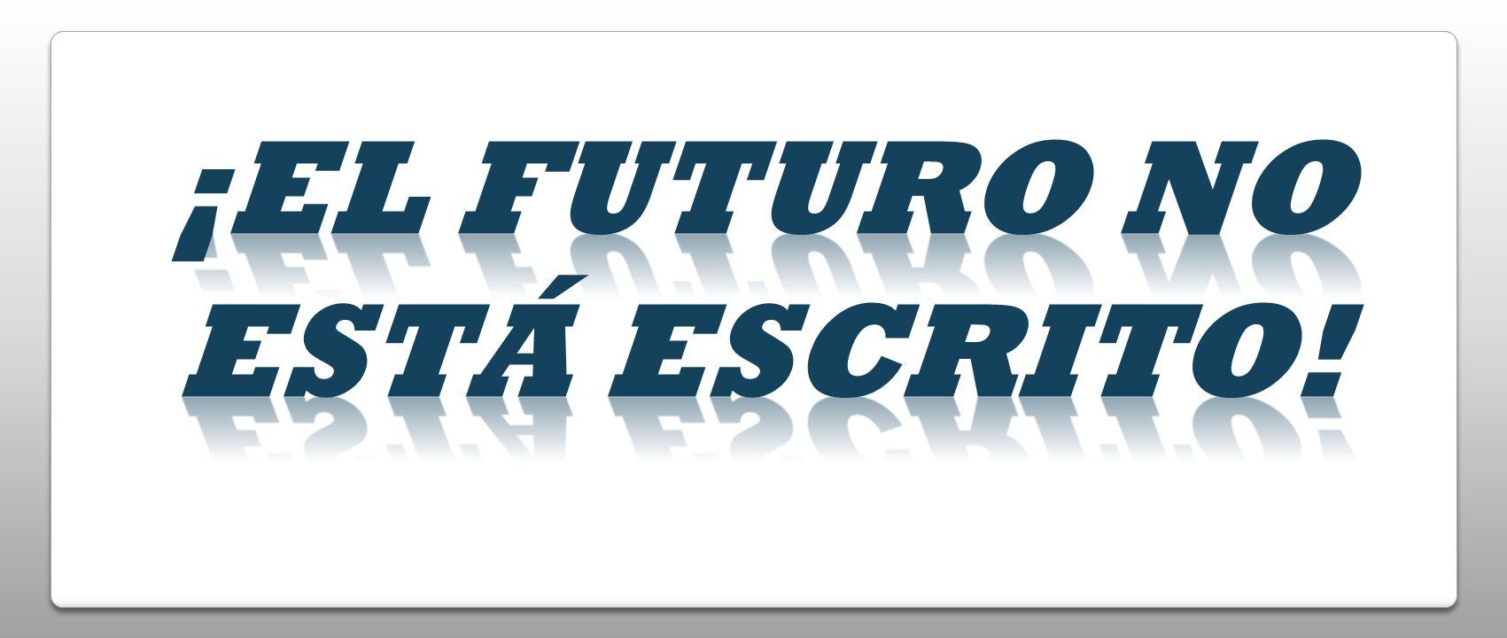 ¡El futuro no está escrito!