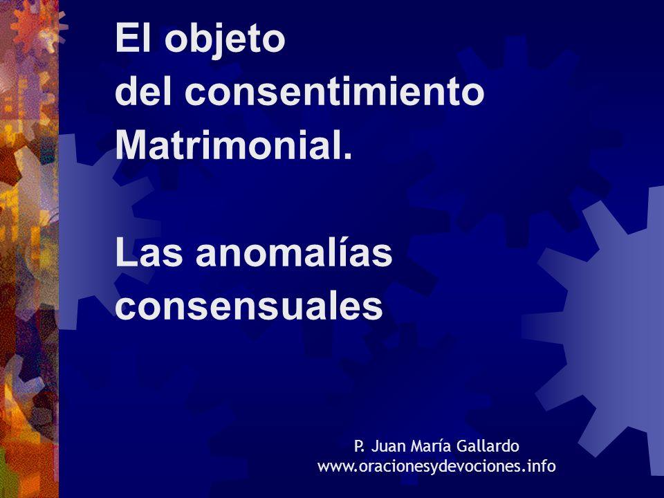 El objeto del consentimiento Matrimonial. Las anomalías consensuales