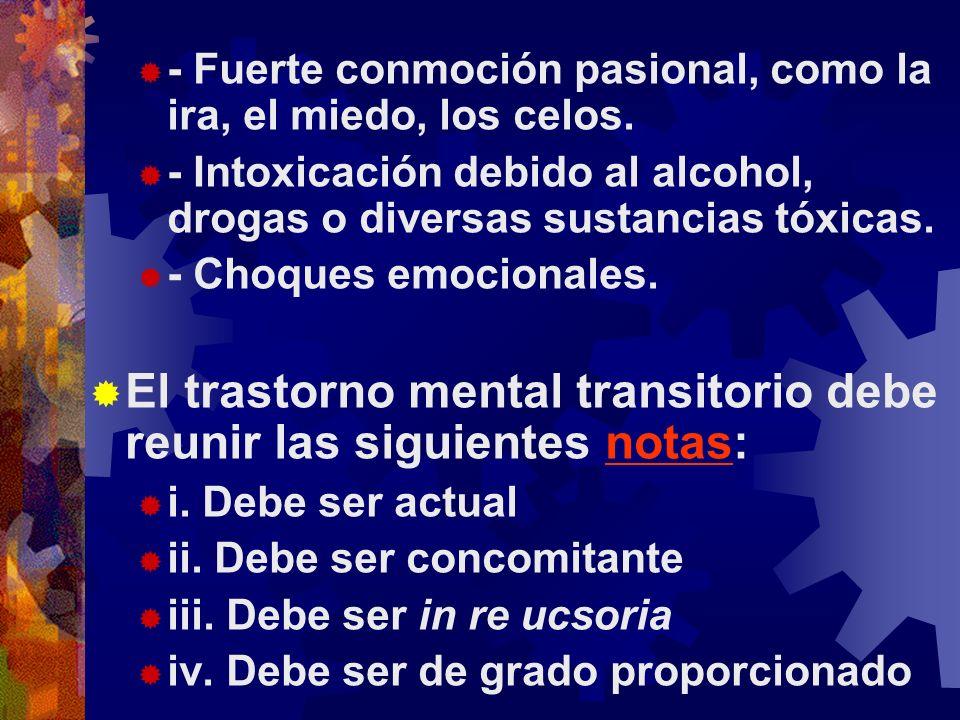 El trastorno mental transitorio debe reunir las siguientes notas: