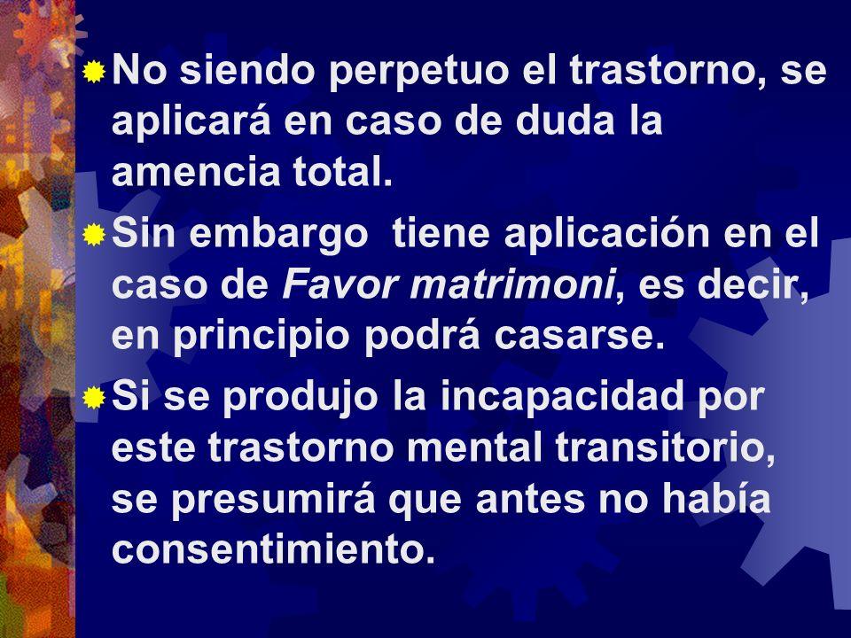 No siendo perpetuo el trastorno, se aplicará en caso de duda la amencia total.