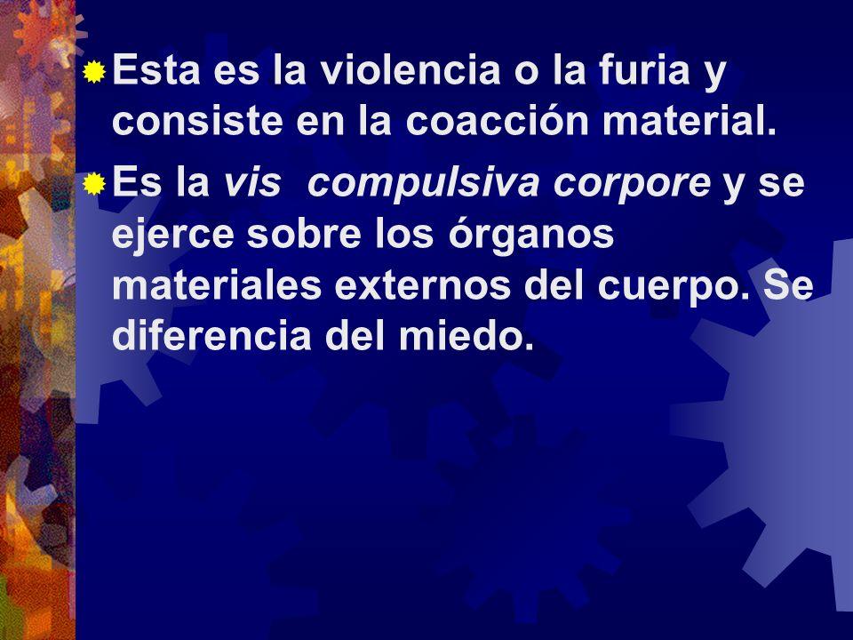 Esta es la violencia o la furia y consiste en la coacción material.