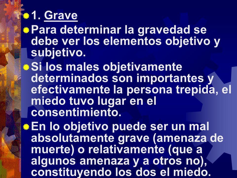 1. Grave Para determinar la gravedad se debe ver los elementos objetivo y subjetivo.