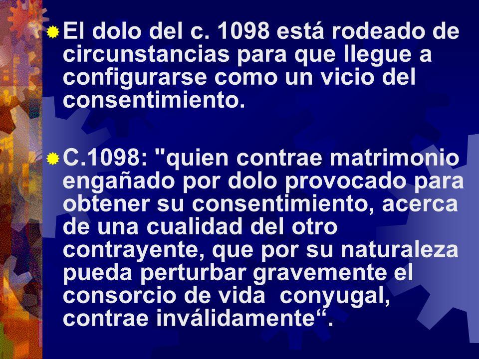 El dolo del c. 1098 está rodeado de circunstancias para que llegue a configurarse como un vicio del consentimiento.