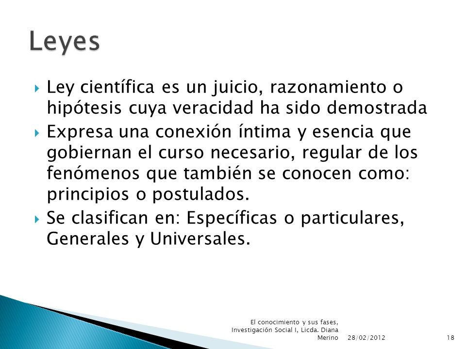 Leyes Ley científica es un juicio, razonamiento o hipótesis cuya veracidad ha sido demostrada.