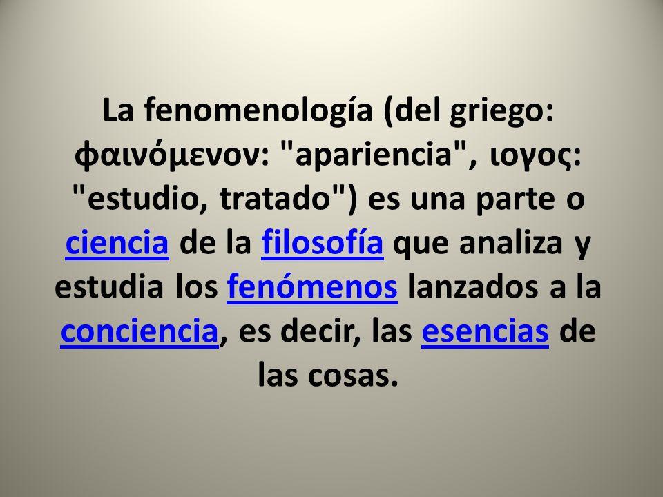 La fenomenología (del griego: φαινόμενoν: apariencia , ιογος: estudio, tratado ) es una parte o ciencia de la filosofía que analiza y estudia los fenómenos lanzados a la conciencia, es decir, las esencias de las cosas.