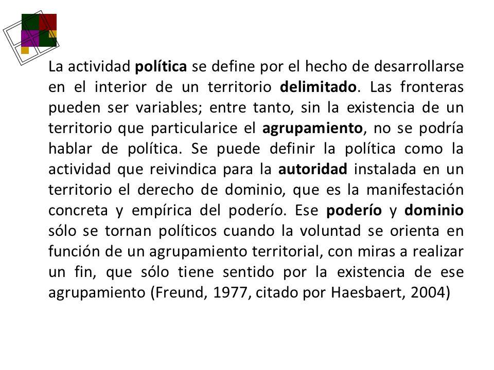 La actividad política se define por el hecho de desarrollarse en el interior de un territorio delimitado.