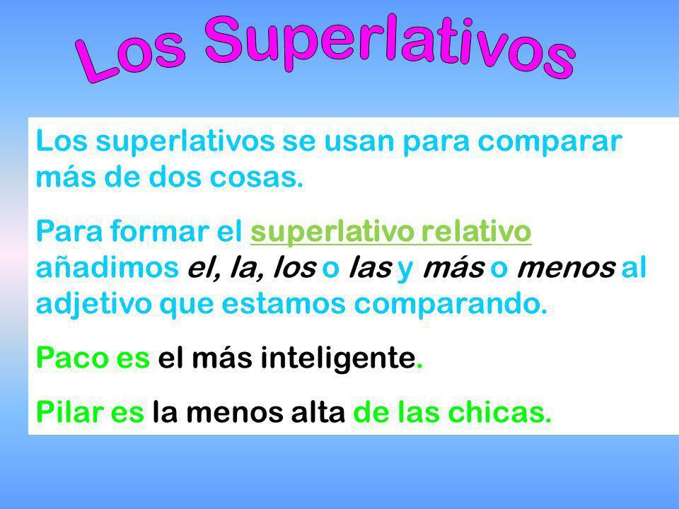 Los Superlativos Los superlativos se usan para comparar más de dos cosas.