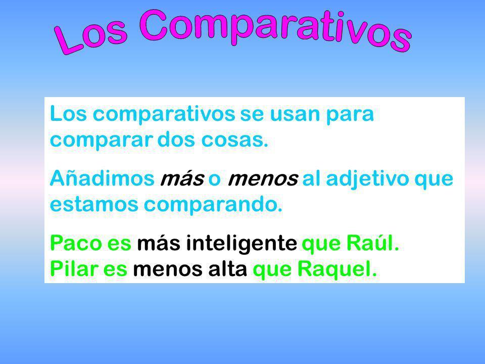 Los Comparativos Los comparativos se usan para comparar dos cosas.