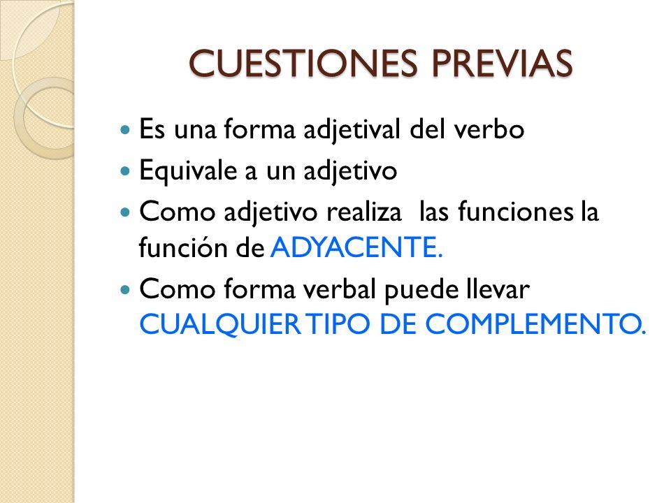 CUESTIONES PREVIAS Es una forma adjetival del verbo