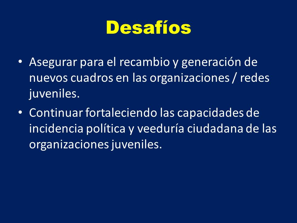 Desafíos Asegurar para el recambio y generación de nuevos cuadros en las organizaciones / redes juveniles.