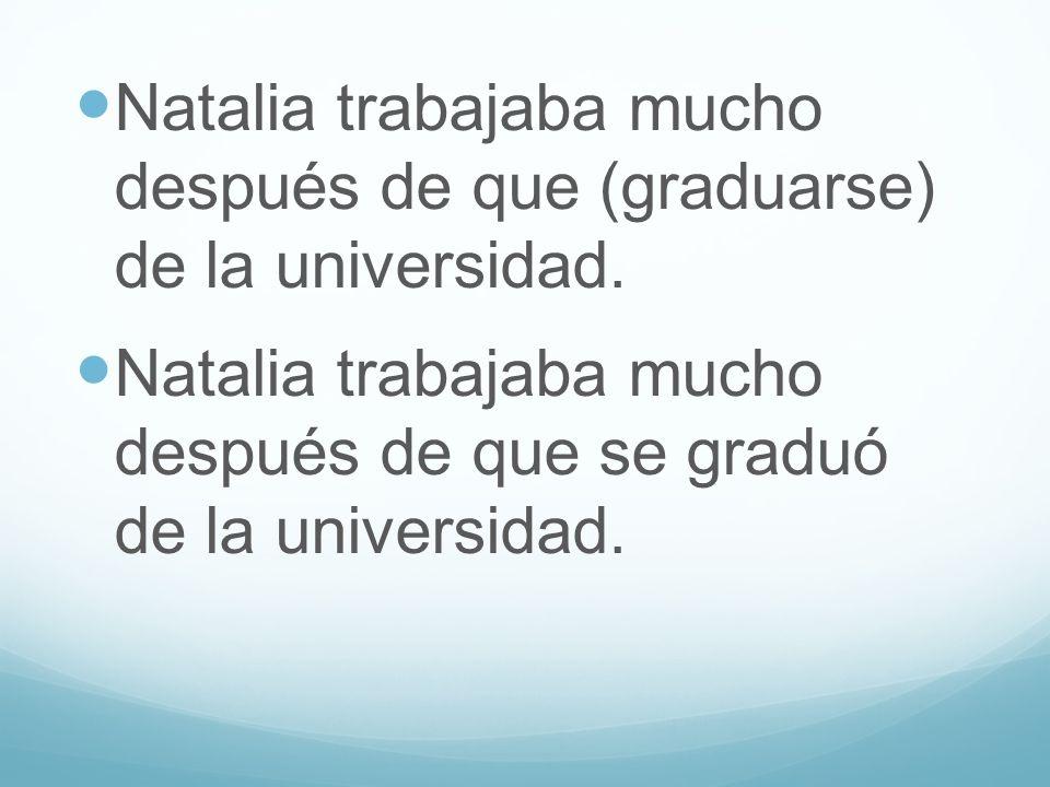 Natalia trabajaba mucho después de que (graduarse) de la universidad.