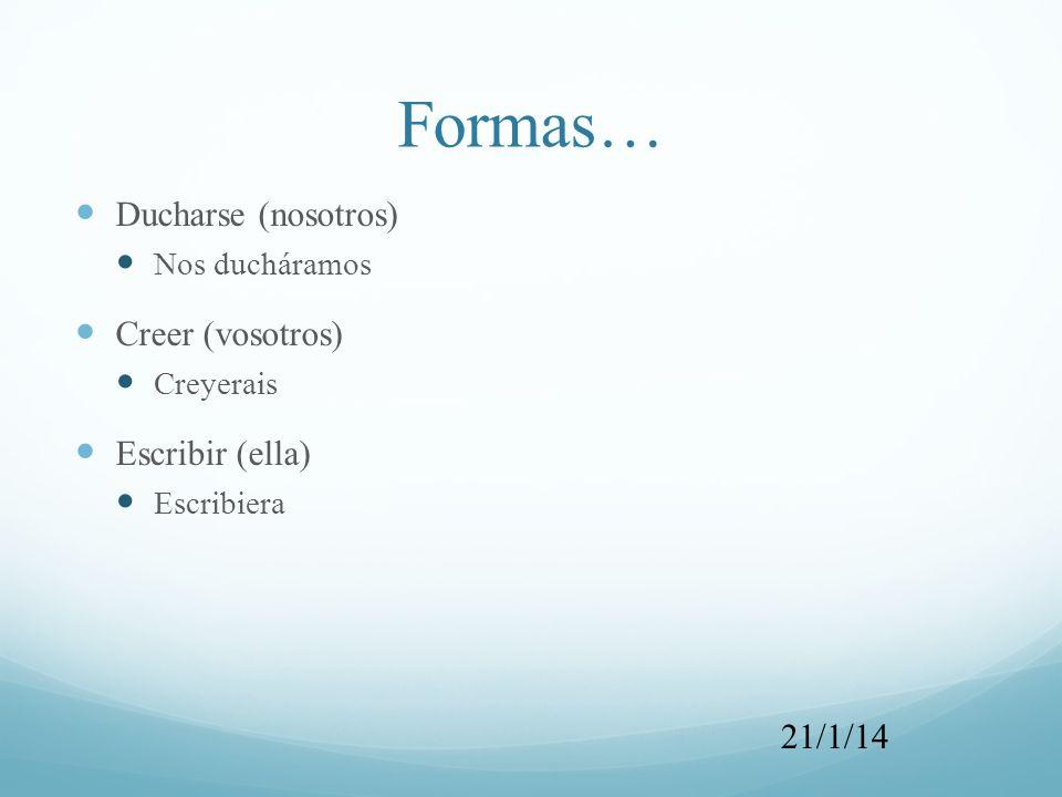 Formas… Ducharse (nosotros) Creer (vosotros) Escribir (ella) 21/1/14