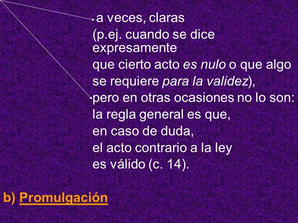 a veces, claras (p.ej. cuando se dice expresamente. que cierto acto es nulo o que algo. se requiere para la validez),