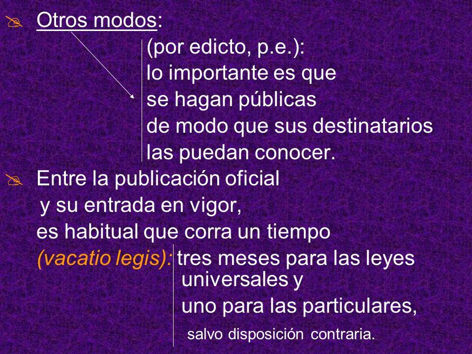 Otros modos: (por edicto, p.e.): lo importante es que. se hagan públicas. de modo que sus destinatarios.