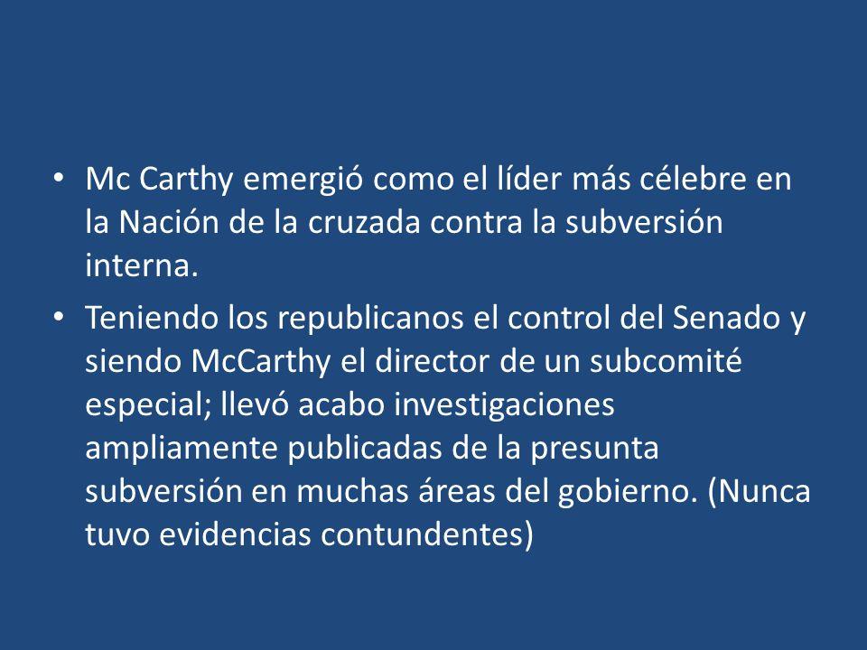 Mc Carthy emergió como el líder más célebre en la Nación de la cruzada contra la subversión interna.