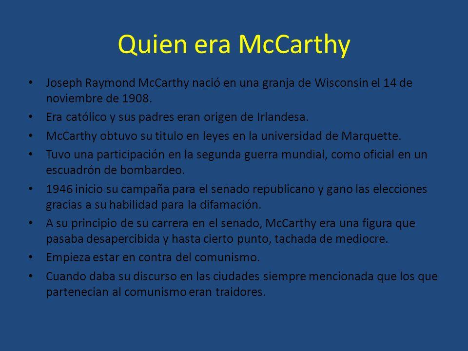 Quien era McCarthy Joseph Raymond McCarthy nació en una granja de Wisconsin el 14 de noviembre de 1908.