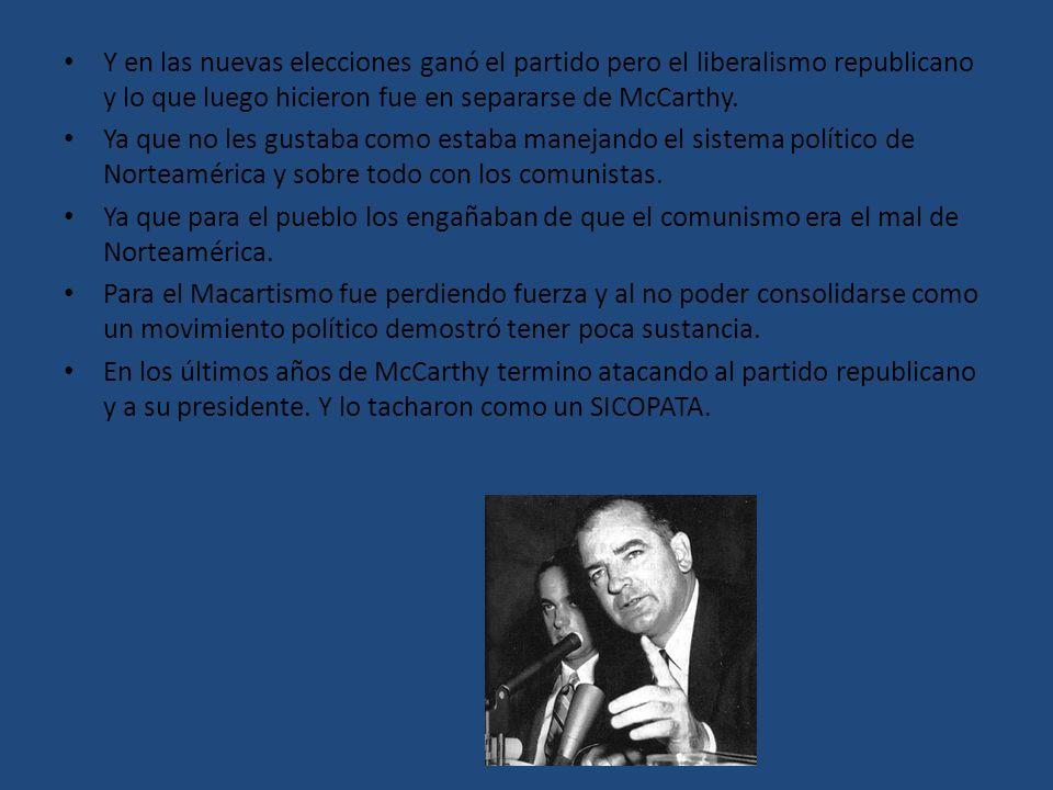 Y en las nuevas elecciones ganó el partido pero el liberalismo republicano y lo que luego hicieron fue en separarse de McCarthy.