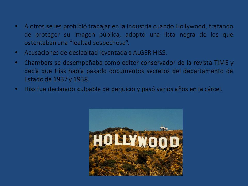 A otros se les prohibió trabajar en la industria cuando Hollywood, tratando de proteger su imagen pública, adoptó una lista negra de los que ostentaban una lealtad sospechosa .