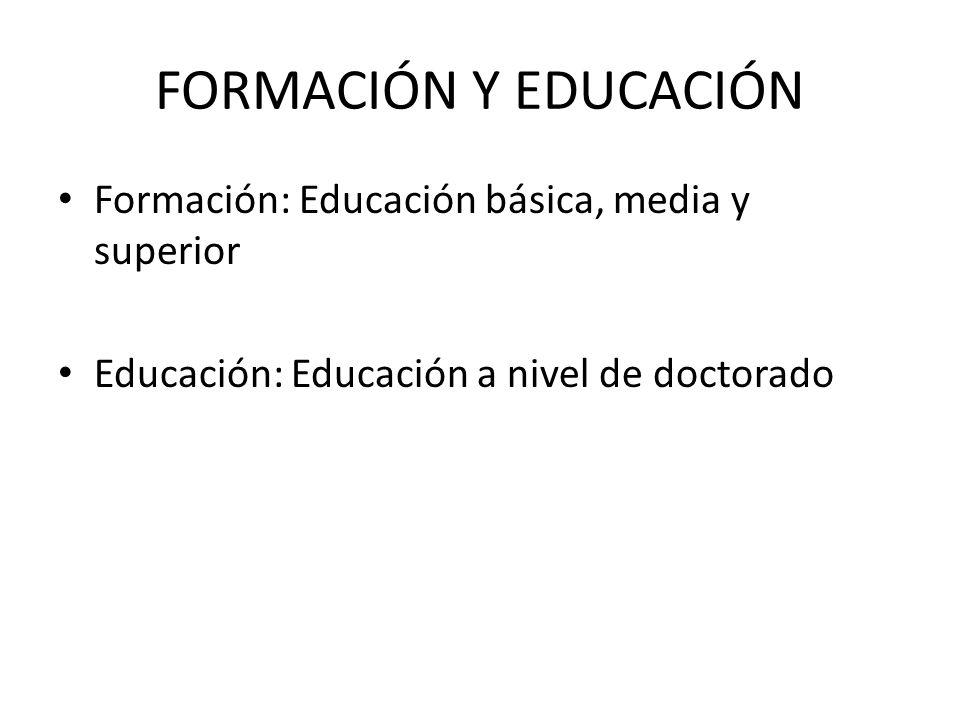 FORMACIÓN Y EDUCACIÓN Formación: Educación básica, media y superior