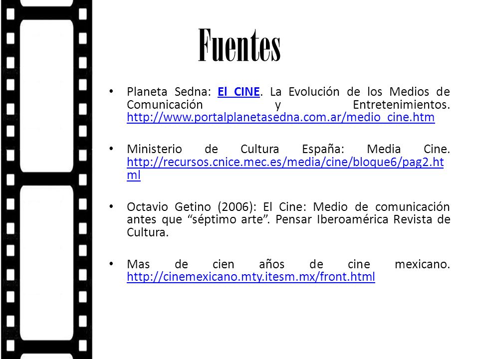 Fuentes Planeta Sedna: El CINE. La Evolución de los Medios de Comunicación y Entretenimientos. http://www.portalplanetasedna.com.ar/medio_cine.htm.
