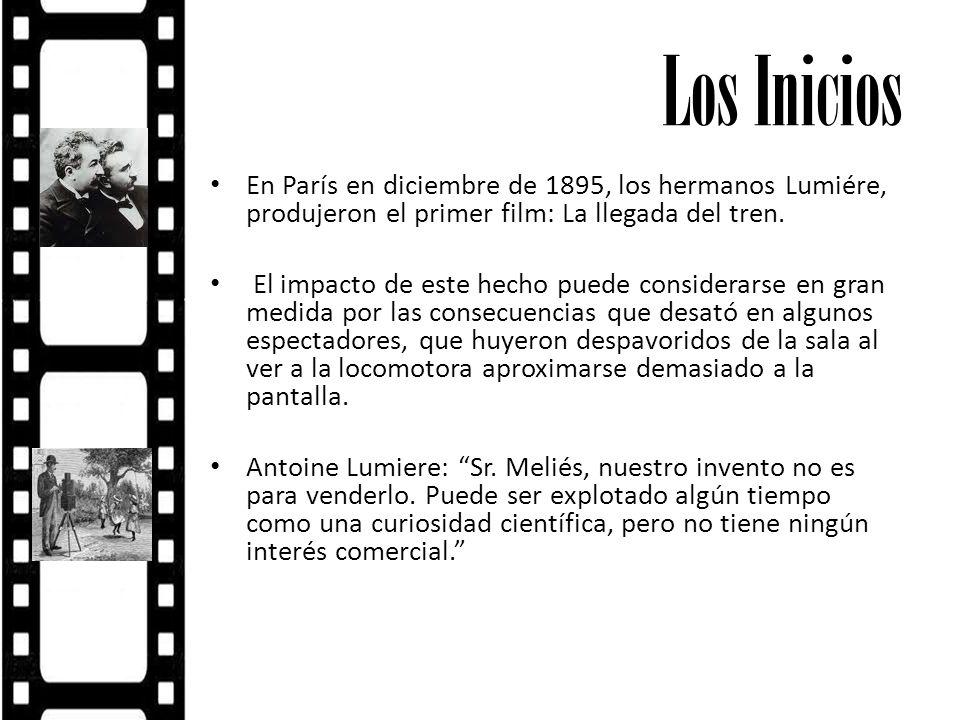 Los Inicios En París en diciembre de 1895, los hermanos Lumiére, produjeron el primer film: La llegada del tren.