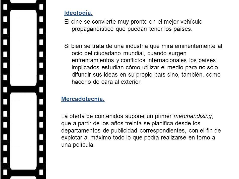 Ideología. El cine se convierte muy pronto en el mejor vehículo propagandístico que puedan tener los países.