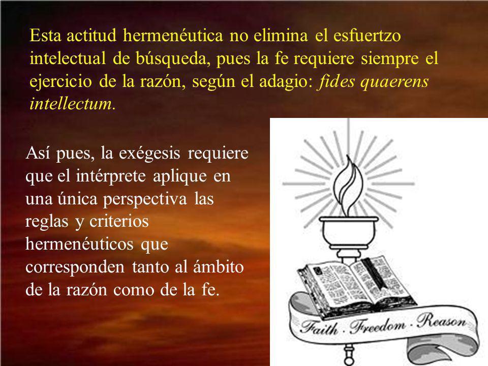 Esta actitud hermenéutica no elimina el esfuertzo intelectual de búsqueda, pues la fe requiere siempre el ejercicio de la razón, según el adagio: fides quaerens intellectum.