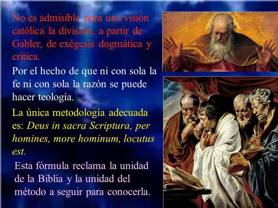 No es admisible para una visión católica la división, a partir de Gabler, de exégesis dogmática y crítica.