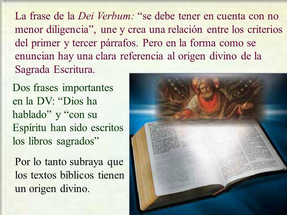 La frase de la Dei Verbum: se debe tener en cuenta con no menor diligencia , une y crea una relación entre los criterios del primer y tercer párrafos. Pero en la forma como se enuncian hay una clara referencia al origen divino de la Sagrada Escritura.