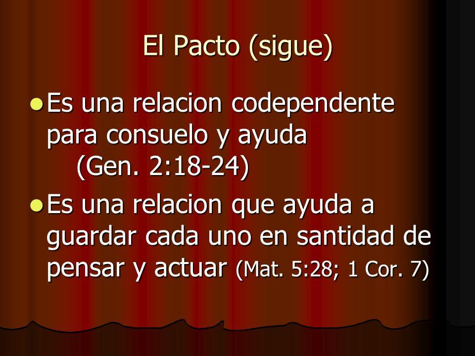 El Pacto (sigue) Es una relacion codependente para consuelo y ayuda (Gen. 2:18-24)