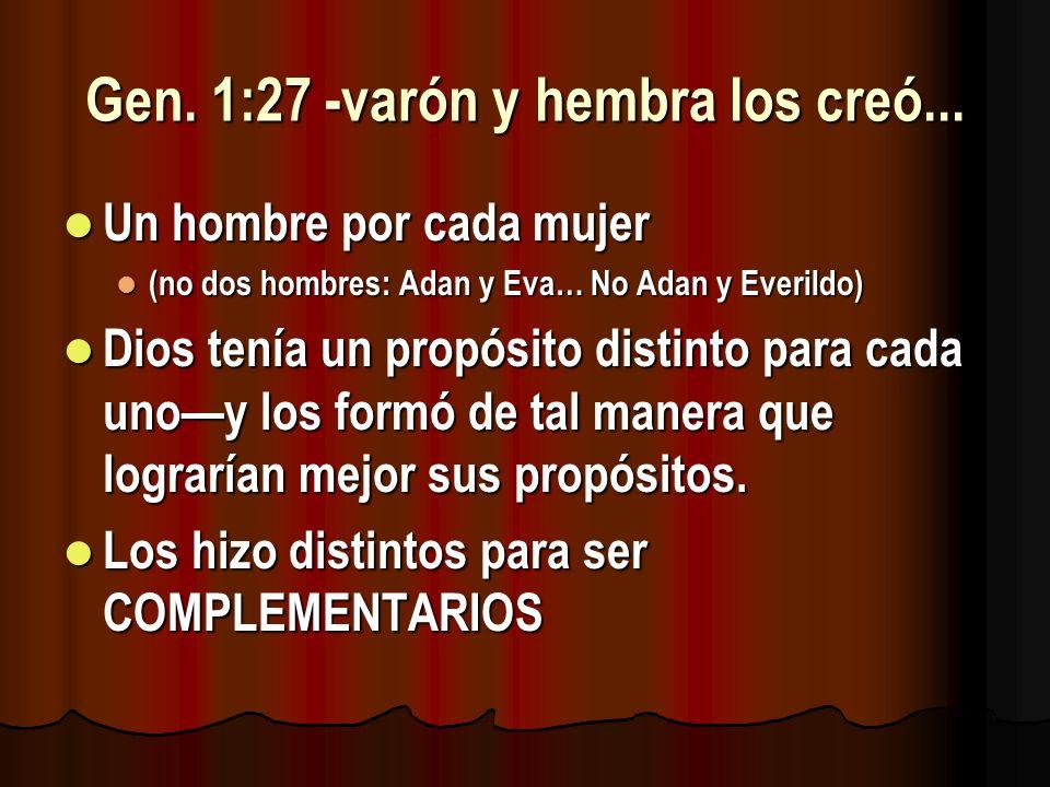 Gen. 1:27 -varón y hembra los creó...