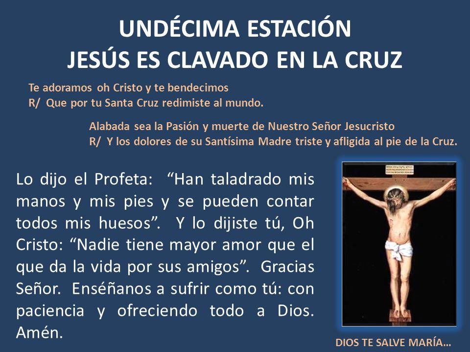 UNDÉCIMA ESTACIÓN JESÚS ES CLAVADO EN LA CRUZ