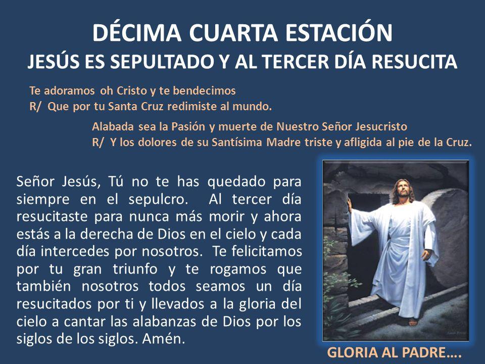 DÉCIMA CUARTA ESTACIÓN JESÚS ES SEPULTADO Y AL TERCER DÍA RESUCITA