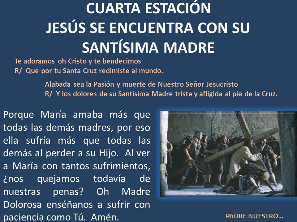 CUARTA ESTACIÓN JESÚS SE ENCUENTRA CON SU SANTÍSIMA MADRE