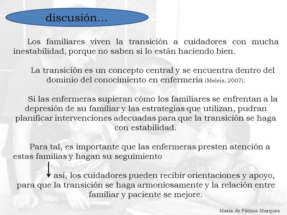 discusión… Los familiares viven la transición a cuidadores con mucha inestabilidad, porque no saben si lo están haciendo bien.
