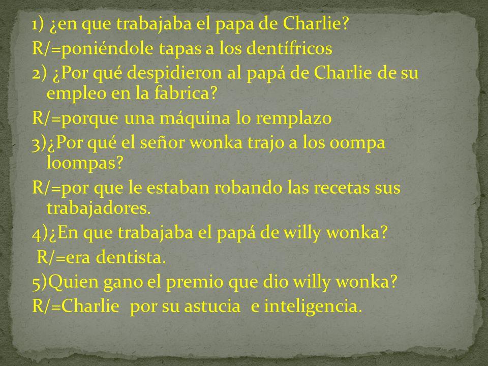 1) ¿en que trabajaba el papa de Charlie