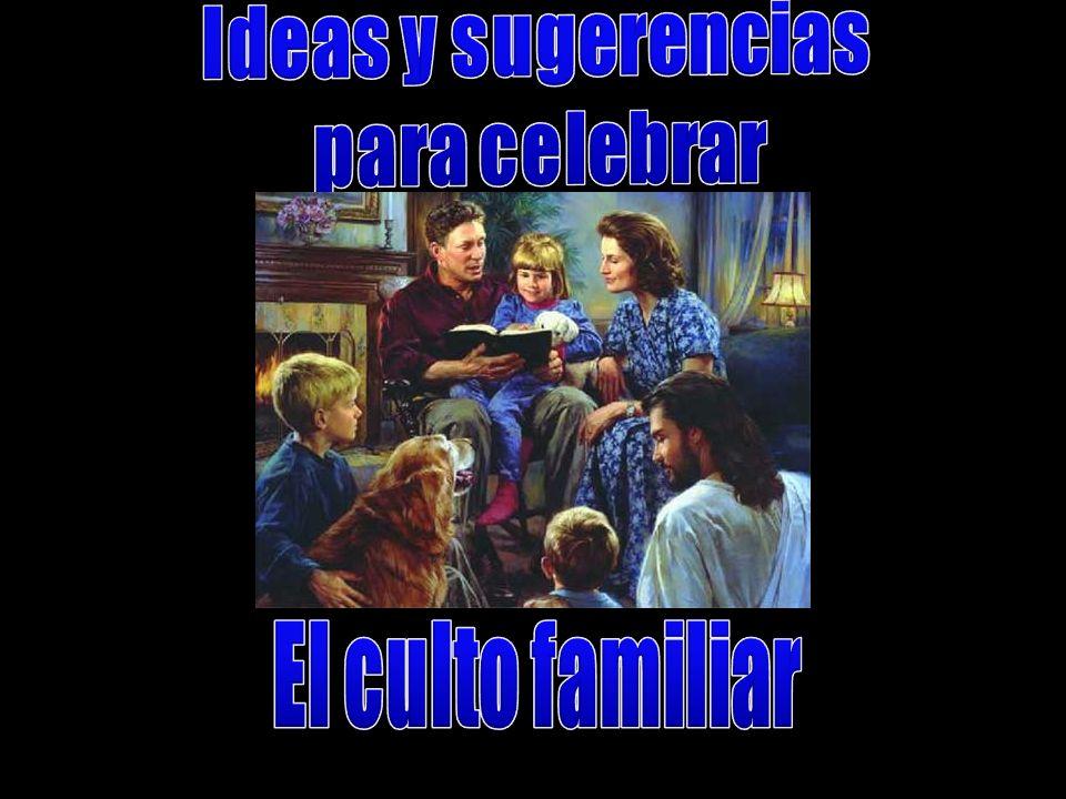 Ideas y sugerencias para celebrar El culto familiar