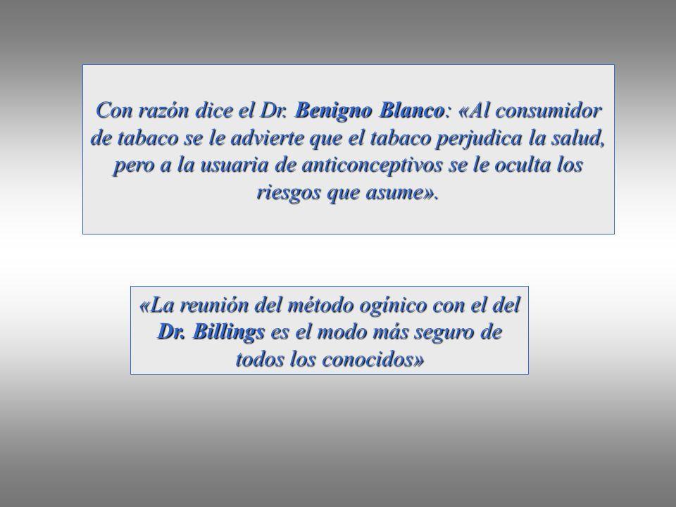 Con razón dice el Dr. Benigno Blanco: «Al consumidor de tabaco se le advierte que el tabaco perjudica la salud, pero a la usuaria de anticonceptivos se le oculta los riesgos que asume».