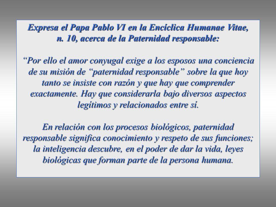 Expresa el Papa Pablo VI en la Encíclica Humanae Vitae,
