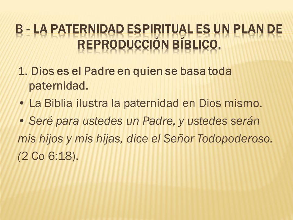 B - La paternidad espiritual es un plan de reproducción bíblico.